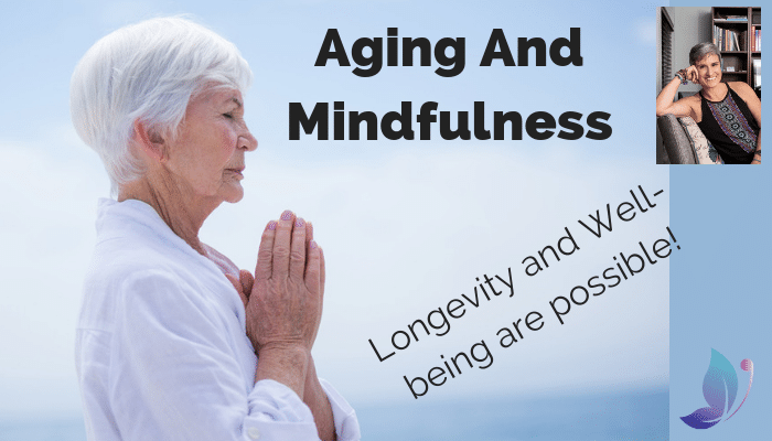 Aging and Mindfulness: How To Infuse Longevity With A Sense Of Well-being