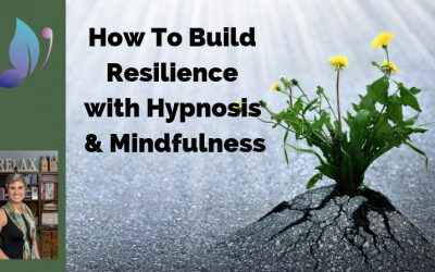 How To Build Resilience With Hypnosis And Mindfulness