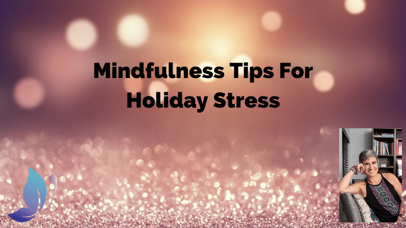 Holiday Stress: 5 Ways To Cope By Implementing Mindfulness Practices